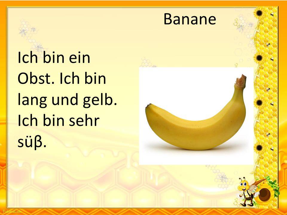 Banane Ich bin ein Obst. Ich bin lang und gelb. Ich bin sehr süβ.