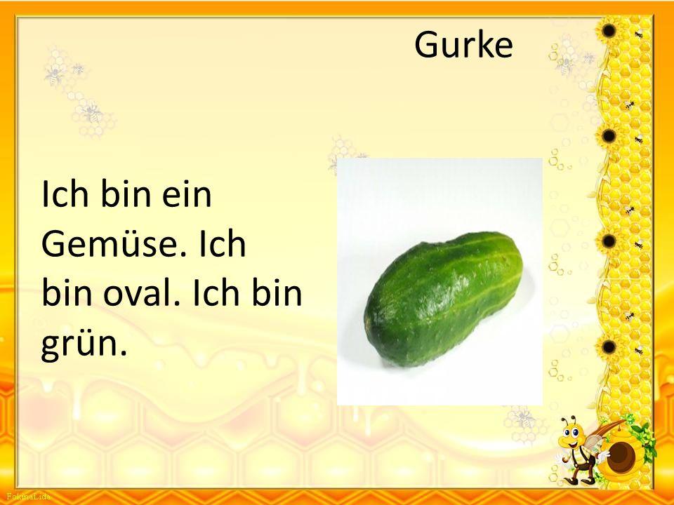 Gurke Ich bin ein Gemüse. Ich bin oval. Ich bin grün.