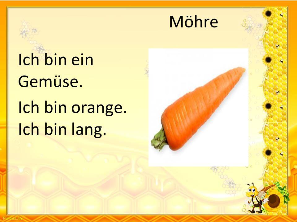 Möhre Ich bin ein Gemüse. Ich bin orange. Ich bin lang.