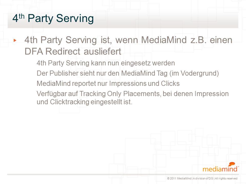 © 2011 MediaMind | A division of DG | All rights reserved 4 th Party Serving ▸ 4th Party Serving ist, wenn MediaMind z.B. einen DFA Redirect ausliefer