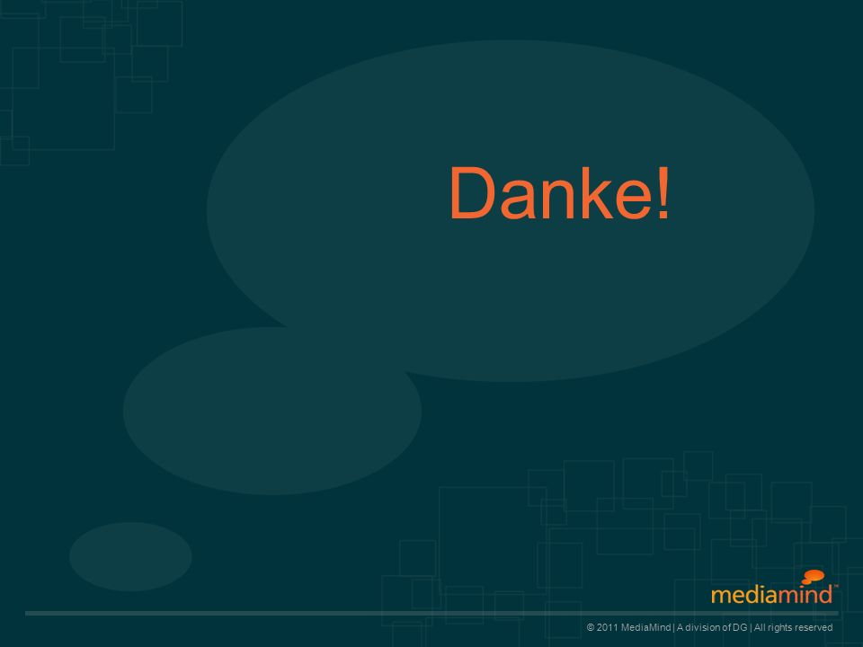© 2011 MediaMind | A division of DG | All rights reserved Danke!
