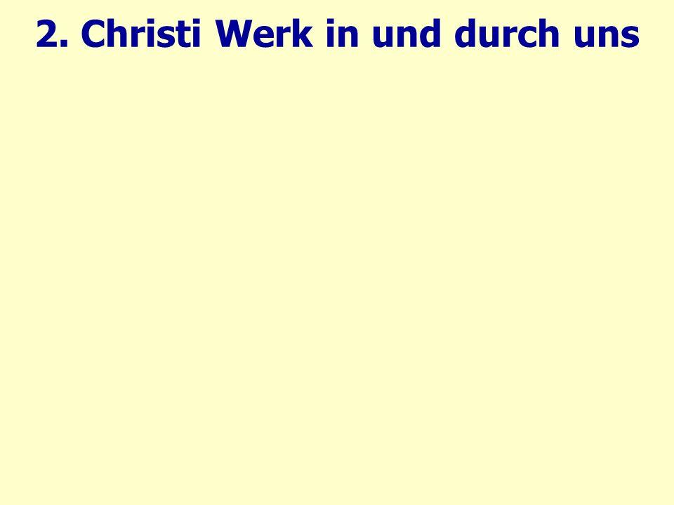 2. Christi Werk in und durch uns