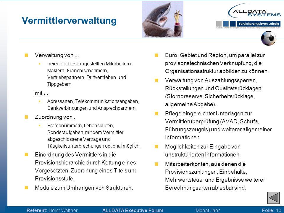 ALLDATA Executive Forum Monat JahrReferent: Horst WaltherFolie: 9 Provisionsabrechnung Berechnung von Produkten/Tarifen, bis zur Ebene des einzelnen R