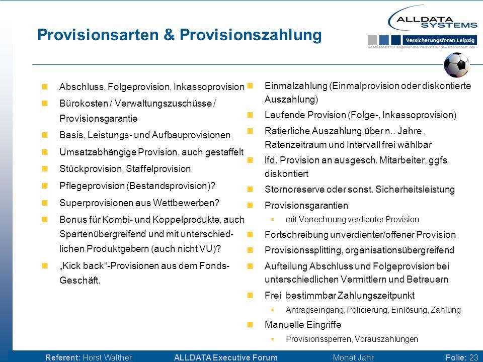 ALLDATA Executive Forum Monat JahrReferent: Horst WaltherFolie: 22 Bemessungsgrundlagen Bemessungsgrundlagen für die Provision selbst definieren / änd