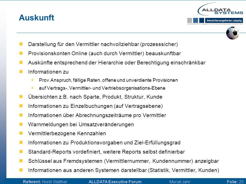ALLDATA Executive Forum Monat JahrReferent: Horst WaltherFolie: 24 Produktbezogene & vermittlerbezogene Prozesse Zugang (Neugeschäft, Erhöhung, Wieder