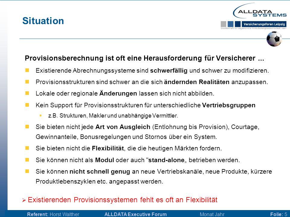 ALLDATA Executive Forum Monat JahrReferent: Horst WaltherFolie: 5 Situation Provisionsberechnung ist oft eine Herausforderung für Versicherer...