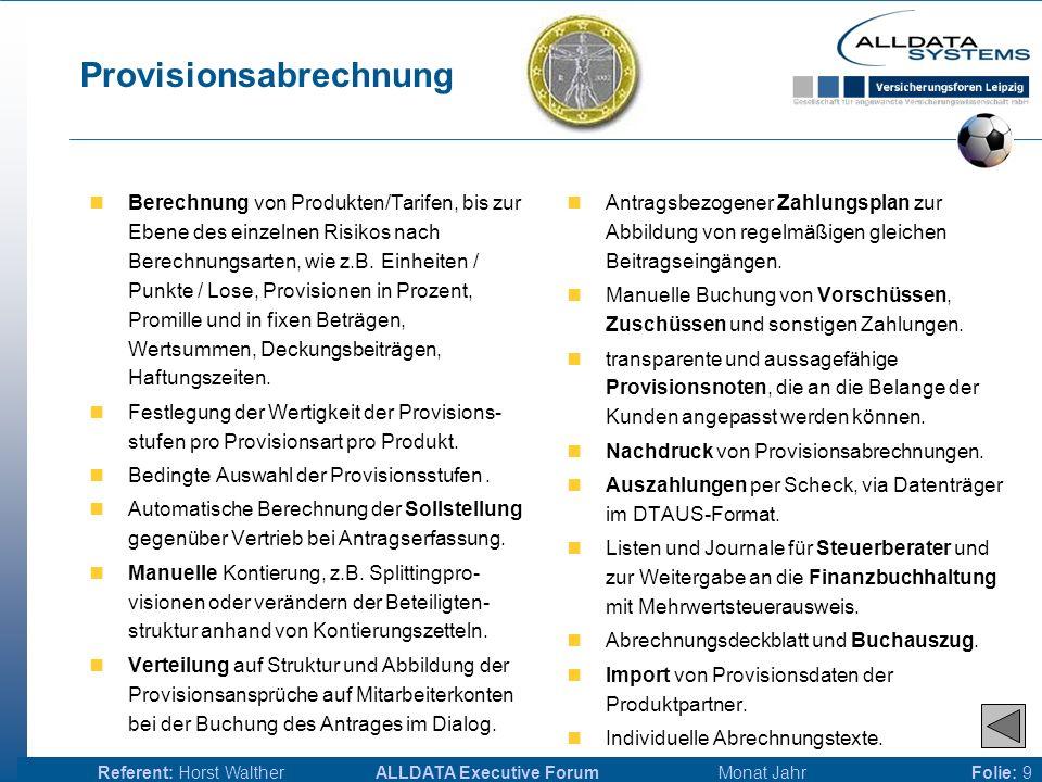 ALLDATA Executive Forum Monat JahrReferent: Horst WaltherFolie: 9 Provisionsabrechnung Berechnung von Produkten/Tarifen, bis zur Ebene des einzelnen Risikos nach Berechnungsarten, wie z.B.