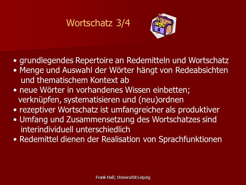 Frank Haß; Universität Leipzig Wortschatz 3/4 grundlegendes Repertoire an Redemitteln und Wortschatz Menge und Auswahl der Wörter hängt von Redeabsich