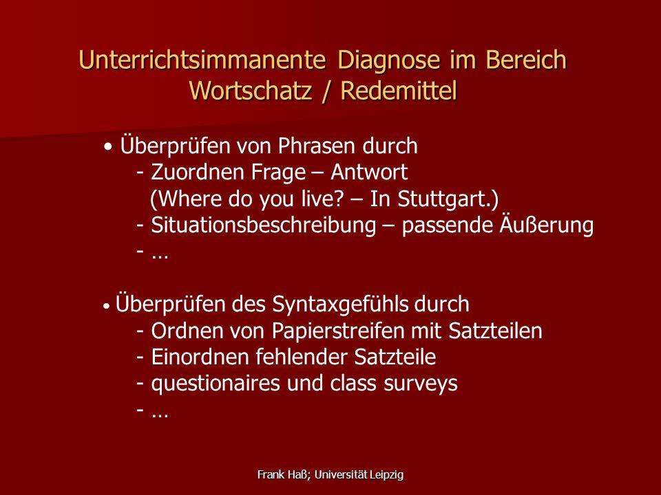 Frank Haß; Universität Leipzig Überprüfen von Phrasen durch - Zuordnen Frage – Antwort (Where do you live? – In Stuttgart.) - Situationsbeschreibung –