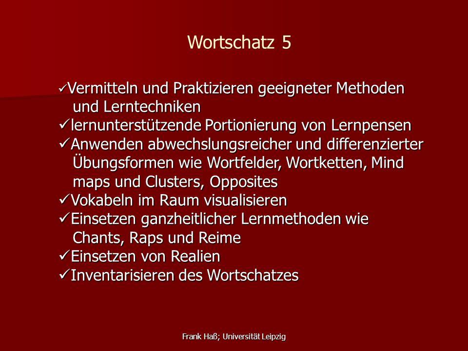 Frank Haß; Universität Leipzig Wortschatz 5 Vermitteln und Praktizieren geeigneter Methoden Vermitteln und Praktizieren geeigneter Methoden und Lernte