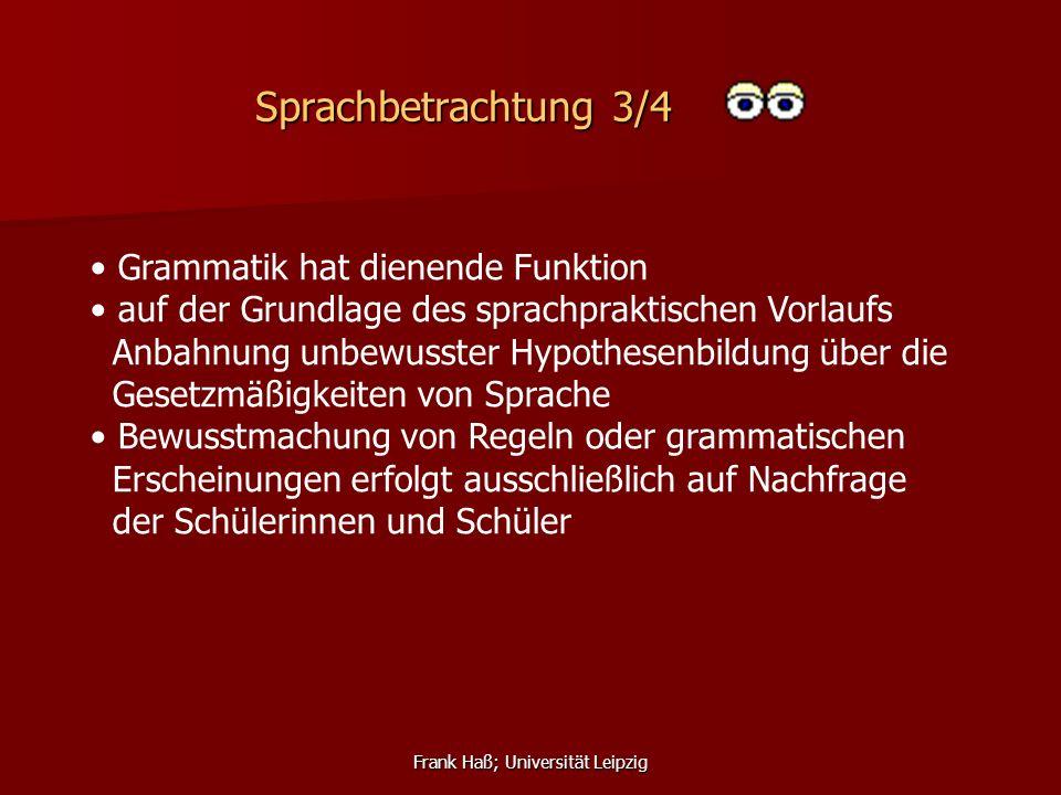 Frank Haß; Universität Leipzig Sprachbetrachtung 3/4 Grammatik hat dienende Funktion auf der Grundlage des sprachpraktischen Vorlaufs Anbahnung unbewu