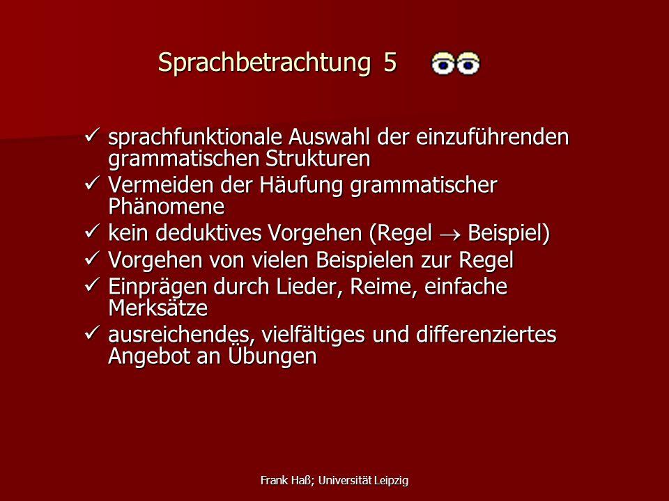 Frank Haß; Universität Leipzig Sprachbetrachtung 5 sprachfunktionale Auswahl der einzuführenden grammatischen Strukturen sprachfunktionale Auswahl der