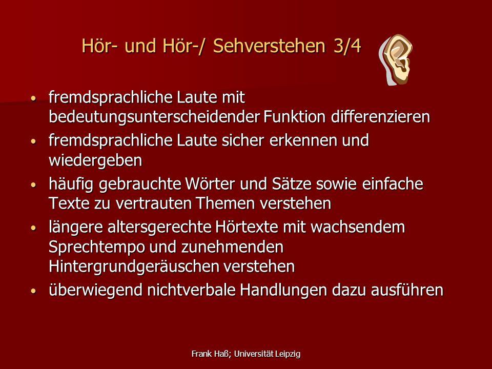 Frank Haß; Universität Leipzig Hör- und Hör-/ Sehverstehen 3/4 fremdsprachliche Laute mit bedeutungsunterscheidender Funktion differenzieren fremdspra