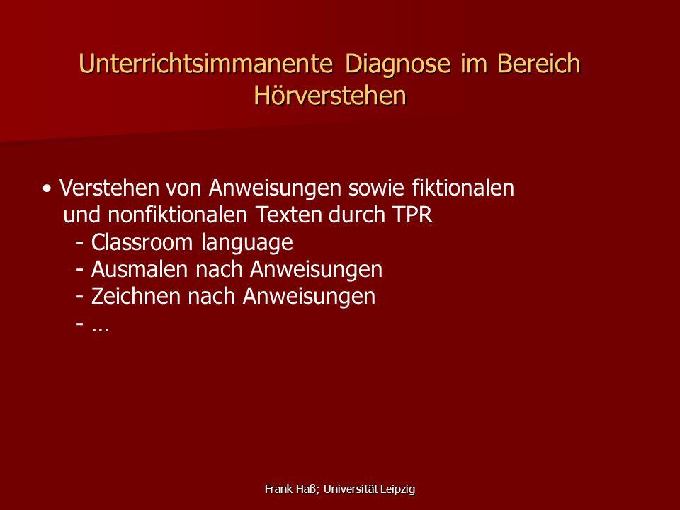 Frank Haß; Universität Leipzig Unterrichtsimmanente Diagnose im Bereich Hörverstehen Verstehen von Anweisungen sowie fiktionalen und nonfiktionalen Te