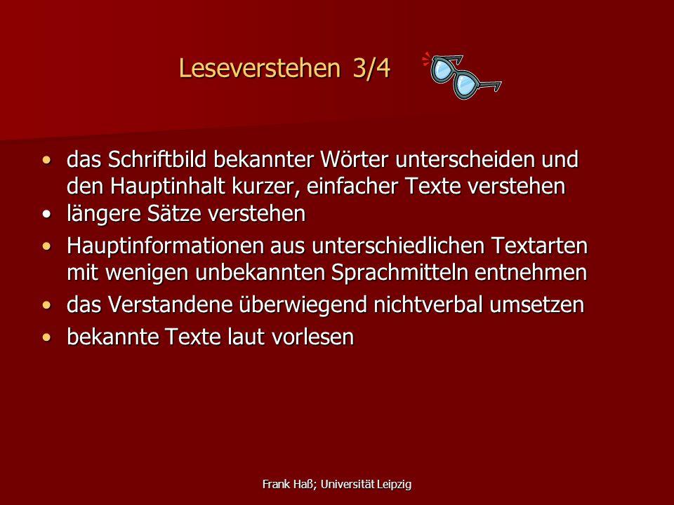 Frank Haß; Universität Leipzig Leseverstehen 3/4 das Schriftbild bekannter Wörter unterscheiden und den Hauptinhalt kurzer, einfacher Texte verstehend