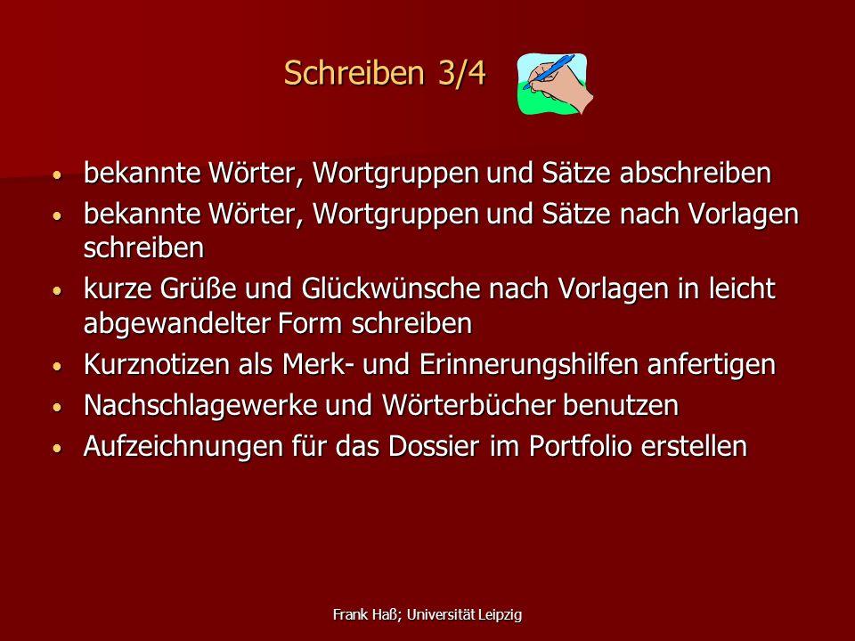 Frank Haß; Universität Leipzig Schreiben 3/4 bekannte Wörter, Wortgruppen und Sätze abschreiben bekannte Wörter, Wortgruppen und Sätze abschreiben bek