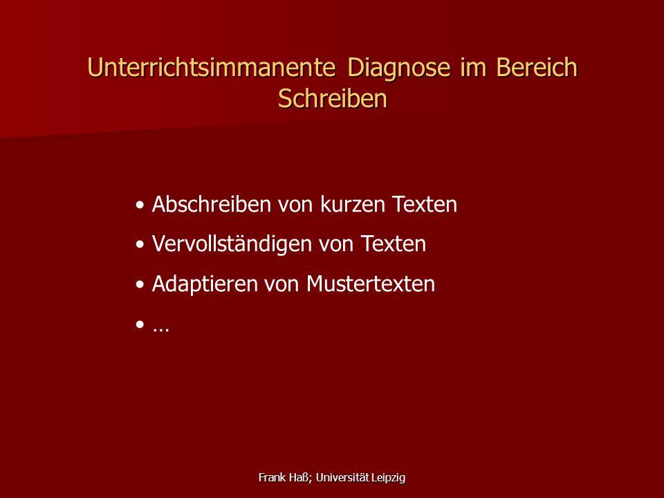 Frank Haß; Universität Leipzig Unterrichtsimmanente Diagnose im Bereich Schreiben Abschreiben von kurzen Texten Vervollständigen von Texten Adaptieren
