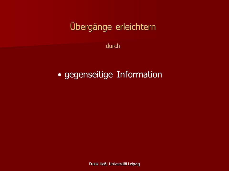 Frank Haß; Universität Leipzig Übergänge erleichtern durch gegenseitige Information