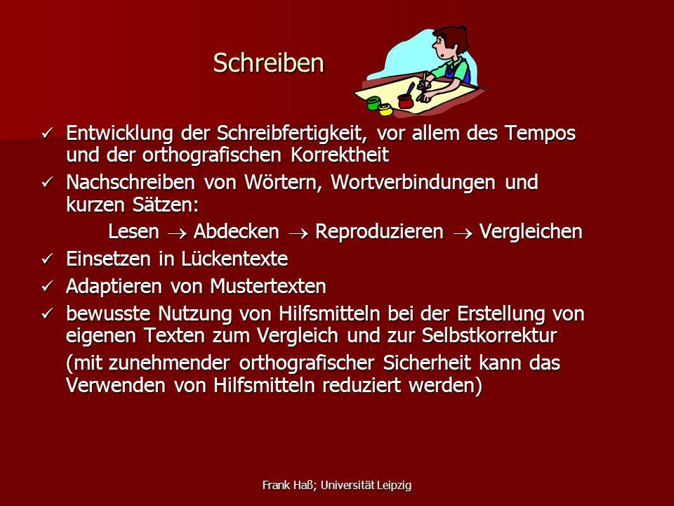 Frank Haß; Universität Leipzig Schreiben Entwicklung der Schreibfertigkeit, vor allem des Tempos und der orthografischen Korrektheit Entwicklung der S