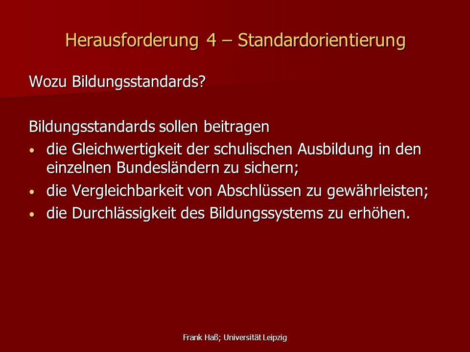 Frank Haß; Universität Leipzig Herausforderung 4 – Standardorientierung Wozu Bildungsstandards? Bildungsstandards sollen beitragen die Gleichwertigkei