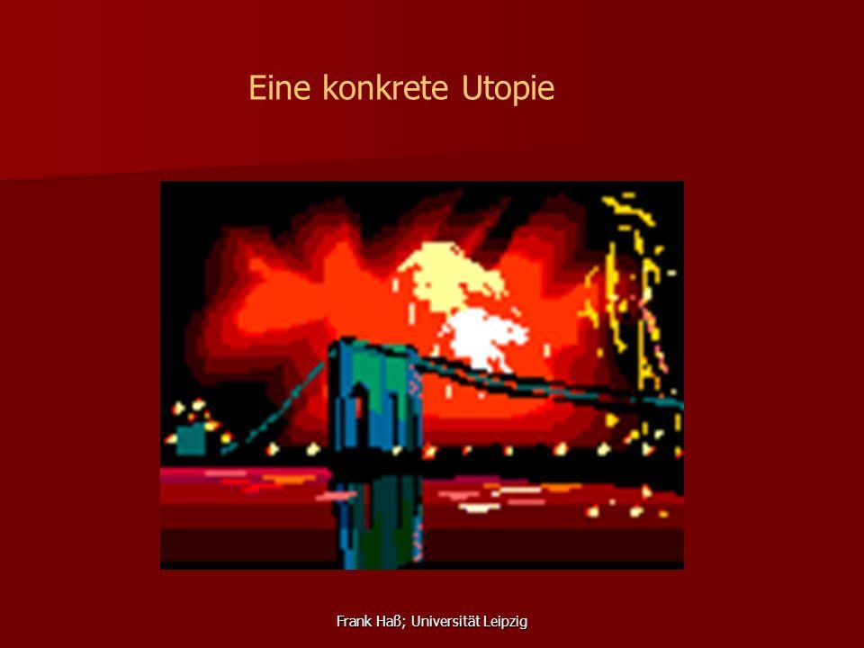 Frank Haß; Universität Leipzig Eine konkrete Utopie
