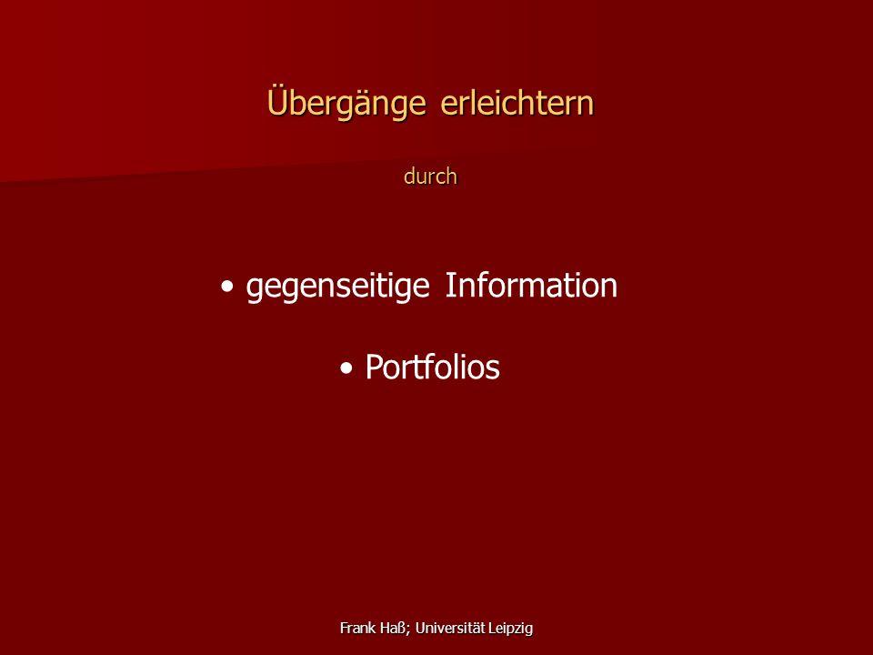 Frank Haß; Universität Leipzig Übergänge erleichtern durch gegenseitige Information Portfolios Diagnoseverfahren