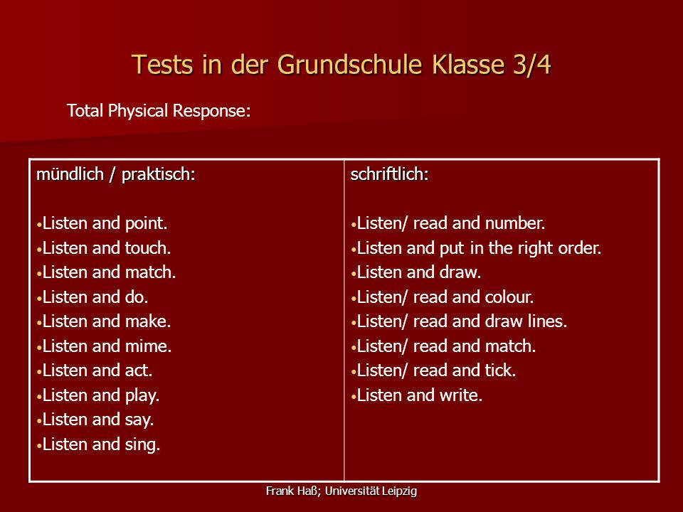 Frank Haß; Universität Leipzig Tests in der Grundschule Klasse 3/4 mündlich / praktisch: Listen and point. Listen and touch. Listen and match. Listen