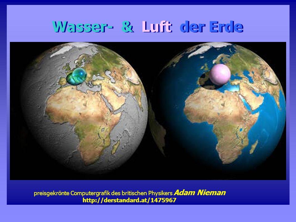 Wasser- & Luft der Erde Wasser- & Luft der Erde preisgekrönte Computergrafik des britischen Physikers Adam Nieman http://derstandard.at/1475967