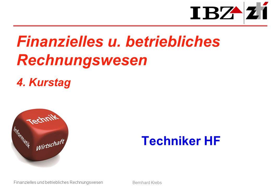Finanzielles und betriebliches Rechnungswesen Bernhard Krebs Finanzielles u. betriebliches Rechnungswesen 4. Kurstag Techniker HF