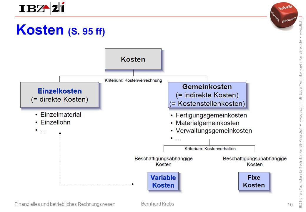 IBZ Höhere Fachschule für Technik Informatik Wirtschaft ● www.ibz.ch | zti Zuger Techniker- und Informatikschule ● www.zti.ch Finanzielles und betriebliches Rechnungswesen Bernhard Krebs 10 Kosten (S.