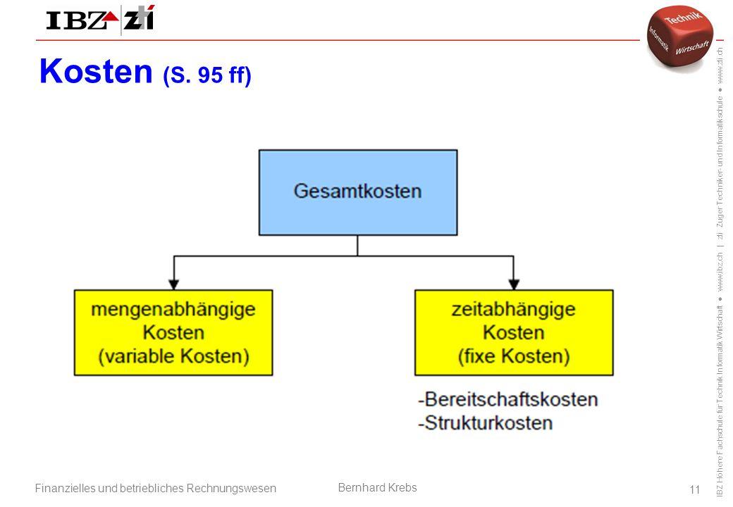 IBZ Höhere Fachschule für Technik Informatik Wirtschaft ● www.ibz.ch | zti Zuger Techniker- und Informatikschule ● www.zti.ch Finanzielles und betriebliches Rechnungswesen Bernhard Krebs 11 Kosten (S.