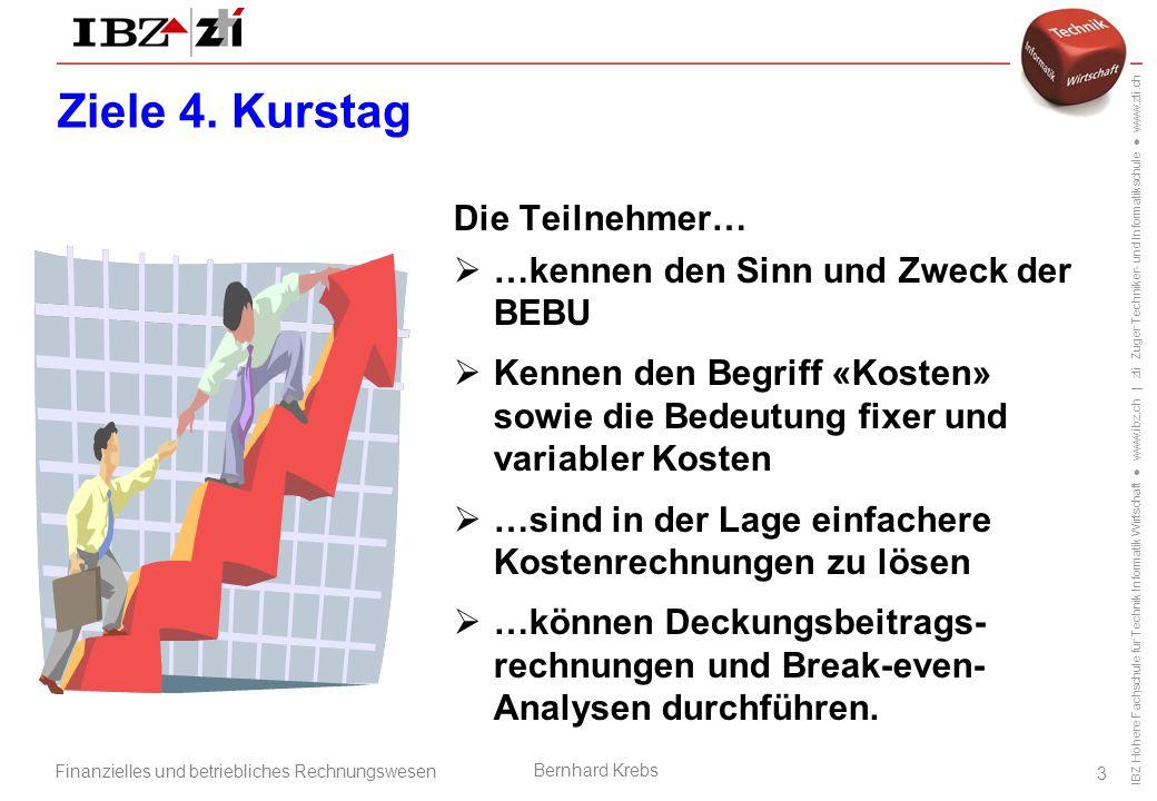 IBZ Höhere Fachschule für Technik Informatik Wirtschaft ● www.ibz.ch | zti Zuger Techniker- und Informatikschule ● www.zti.ch Finanzielles und betriebliches Rechnungswesen Bernhard Krebs 3 Ziele 4.