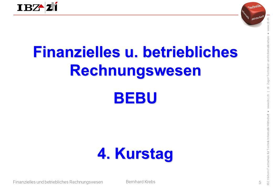 IBZ Höhere Fachschule für Technik Informatik Wirtschaft ● www.ibz.ch   zti Zuger Techniker- und Informatikschule ● www.zti.ch Finanzielles und betriebliches Rechnungswesen Bernhard Krebs 36 5.