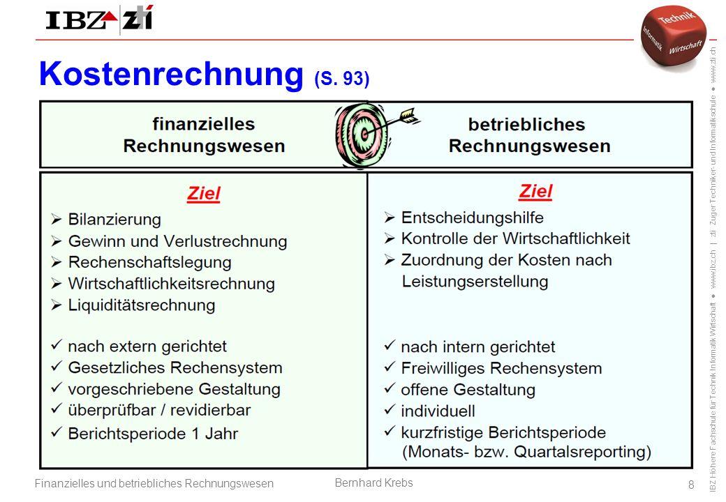 IBZ Höhere Fachschule für Technik Informatik Wirtschaft ● www.ibz.ch | zti Zuger Techniker- und Informatikschule ● www.zti.ch Finanzielles und betriebliches Rechnungswesen Bernhard Krebs 8 Kostenrechnung (S.