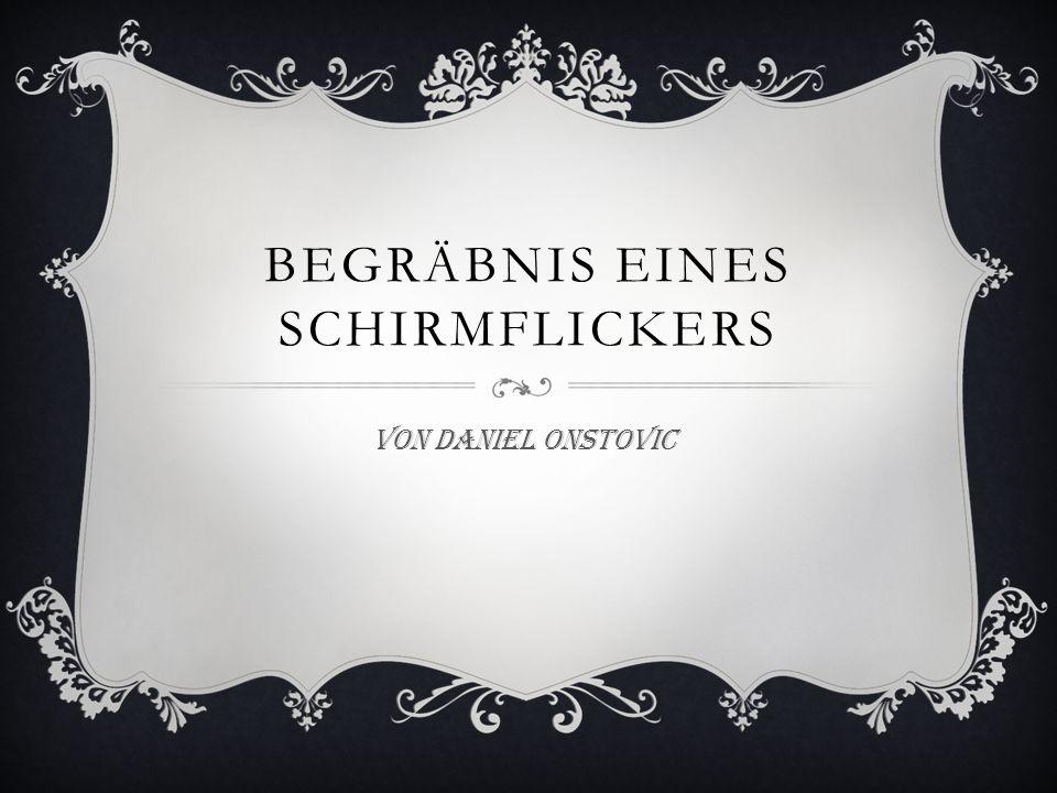 BEGRÄBNIS EINES SCHIRMFLICKERS Von Daniel Onstovic