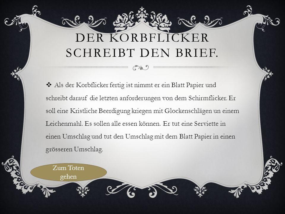 DER KORBFLICKER SCHREIBT DEN BRIEF.