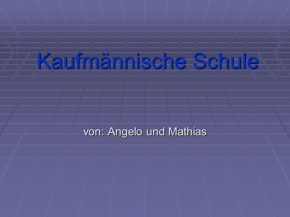 Kaufmännische Schule von: Angelo und Mathias