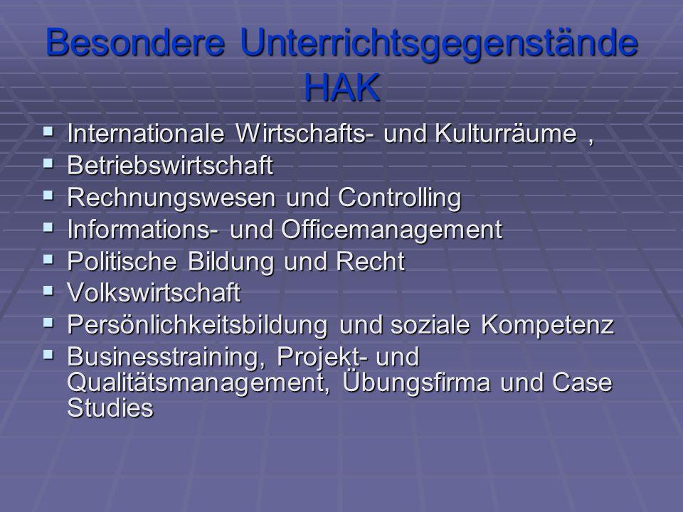 Besondere Unterrichtsgegenstände HAK  Internationale Wirtschafts- und Kulturräume,  Betriebswirtschaft  Rechnungswesen und Controlling  Informatio