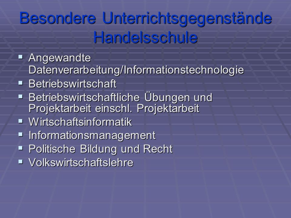 Besondere Unterrichtsgegenstände Handelsschule  Angewandte Datenverarbeitung/Informationstechnologie  Betriebswirtschaft  Betriebswirtschaftliche Ü