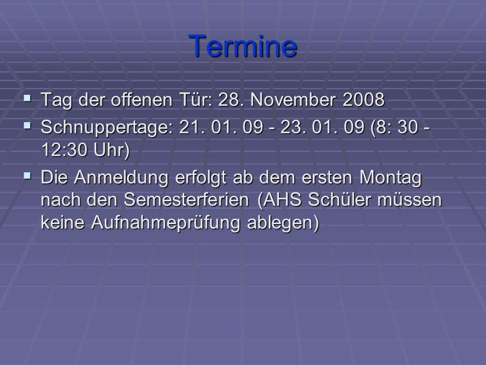 Termine  Tag der offenen Tür: 28. November 2008  Schnuppertage: 21. 01. 09 - 23. 01. 09 (8: 30 - 12:30 Uhr)  Die Anmeldung erfolgt ab dem ersten Mo