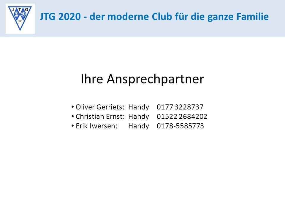 JTG 2020 - der moderne Club für die ganze Familie Ihre Ansprechpartner Oliver Gerriets: Handy 0177 3228737 Christian Ernst: Handy 01522 2684202 Erik Iwersen: Handy 0178-5585773