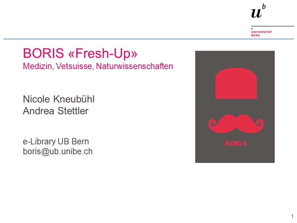 1 BORIS «Fresh-Up» Medizin, Vetsuisse, Naturwissenschaften Nicole Kneubühl Andrea Stettler e-Library UB Bern boris@ub.unibe.ch