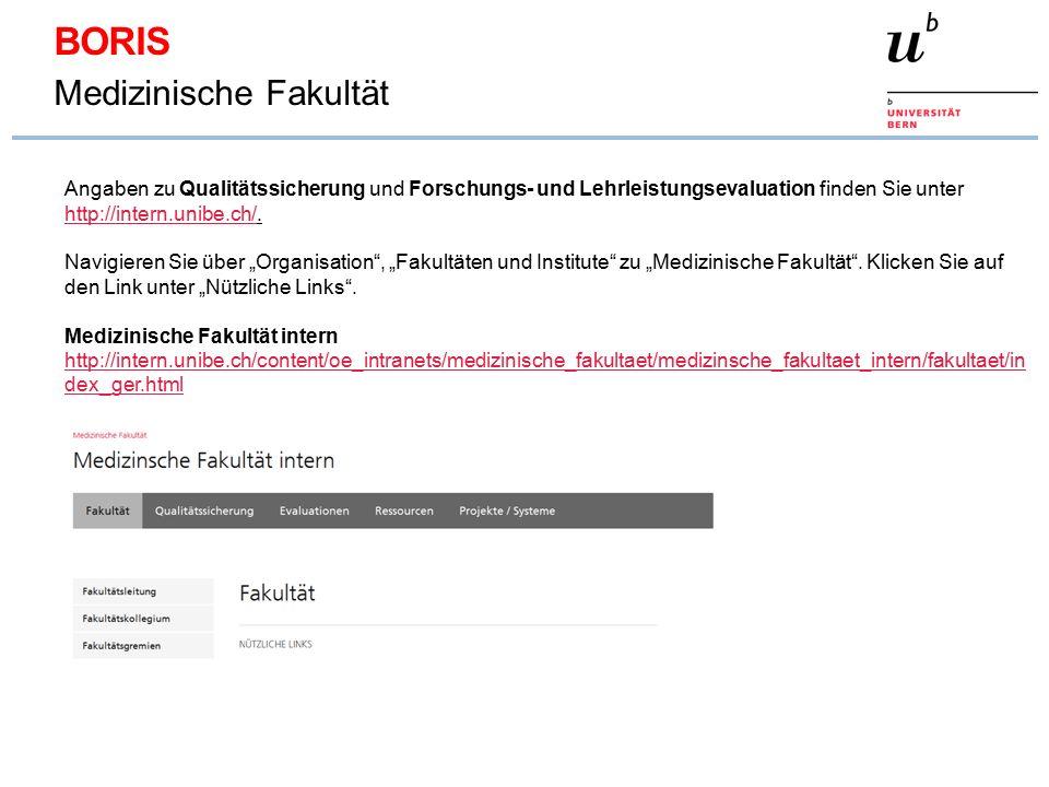 BORIS Medizinische Fakultät Angaben zu Qualitätssicherung und Forschungs- und Lehrleistungsevaluation finden Sie unter http://intern.unibe.ch/. http:/