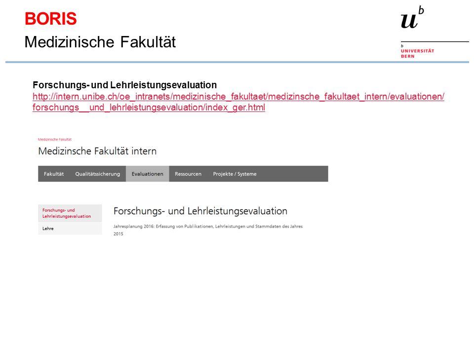 BORIS Medizinische Fakultät Forschungs- und Lehrleistungsevaluation http://intern.unibe.ch/oe_intranets/medizinische_fakultaet/medizinsche_fakultaet_intern/evaluationen/ forschungs__und_lehrleistungsevaluation/index_ger.html