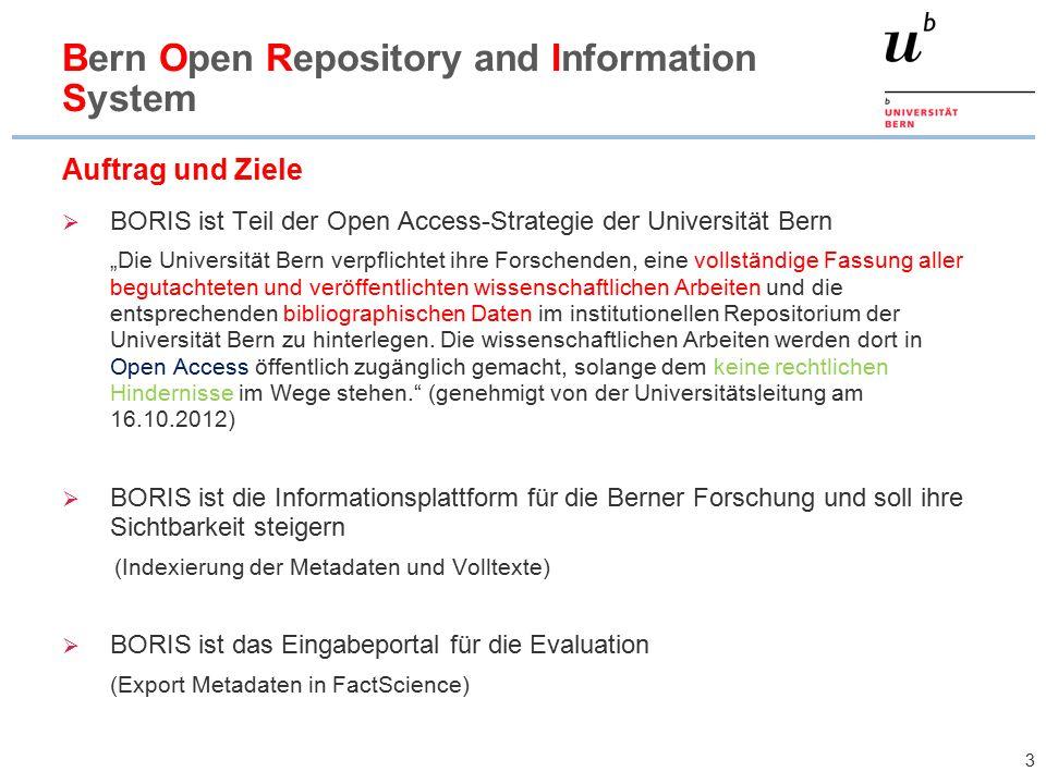 """3 Auftrag und Ziele  BORIS ist Teil der Open Access-Strategie der Universität Bern """"Die Universität Bern verpflichtet ihre Forschenden, eine vollständige Fassung aller begutachteten und veröffentlichten wissenschaftlichen Arbeiten und die entsprechenden bibliographischen Daten im institutionellen Repositorium der Universität Bern zu hinterlegen."""