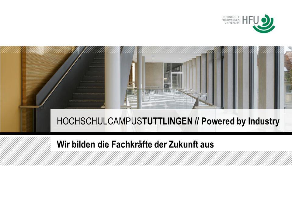Wir bilden die Fachkräfte der Zukunft aus HOCHSCHULCAMPUS TUTTLINGEN // Powered by Industry