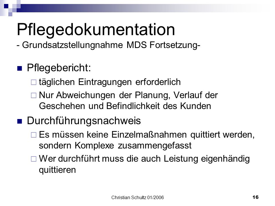 Christian Schultz 01/200615 Pflegeplanung:  Muss immer aktuell sein  Behandlungspflege muss nicht geplant werden  Vollständige Abbildung des Pflege
