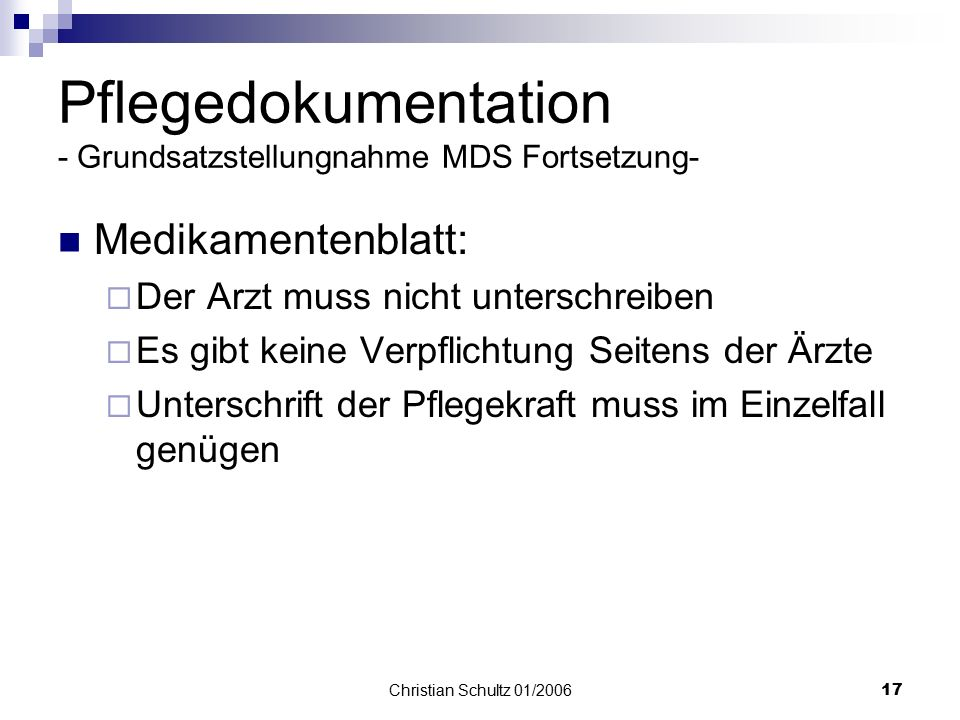 Christian Schultz 01/200616 Pflegebericht:  täglichen Eintragungen erforderlich  Nur Abweichungen der Planung, Verlauf der Geschehen und Befindlichk