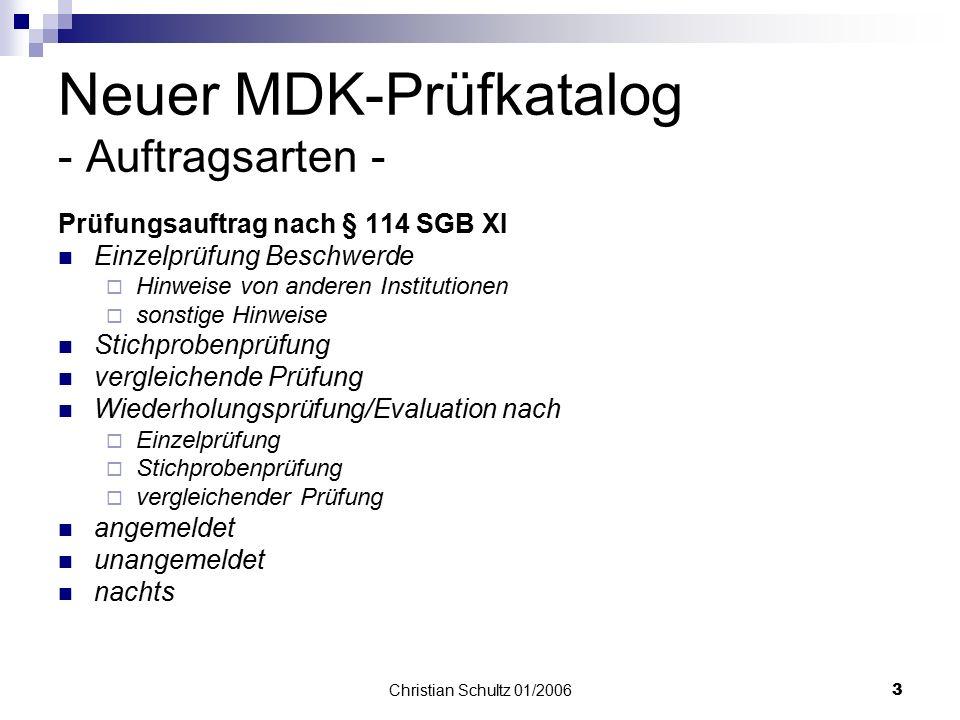 Christian Schultz 01/20062 Neuer MDK-Prüfkatalog - Rahmenbedingung - Ziel:  Qualität der Pflege und Versorgung in den Pflegeeinrichtungen weiter zu v