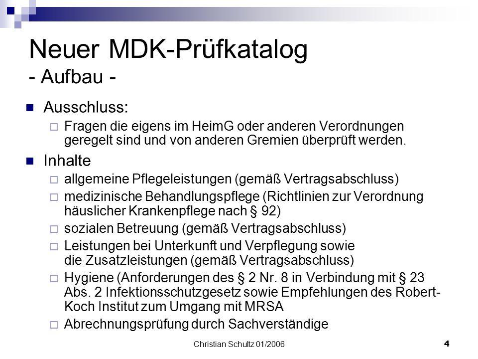 Christian Schultz 01/20063 Neuer MDK-Prüfkatalog - Auftragsarten - Prüfungsauftrag nach § 114 SGB XI Einzelprüfung Beschwerde  Hinweise von anderen I